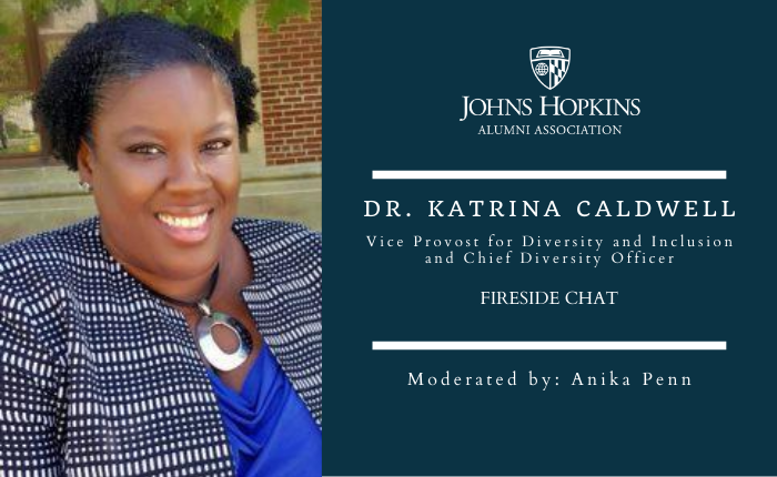 Fireside Chat with Dr. Katrina Caldwell, Vice Provost for Diversity and Inclusion and Chief Diversity Officer & Anika Penn SAIS '10, First Vice President, Johns Hopkins Alumni Council header image