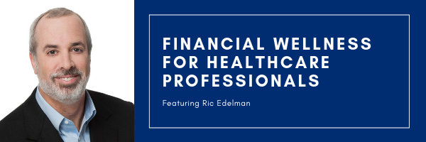 Financial Wellness for Healthcare Professionals featuring Ric Edelman header image