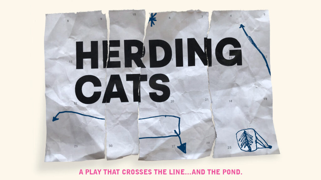 Herding Cats: A Play that Crosses the Line...And the Pond Header Image